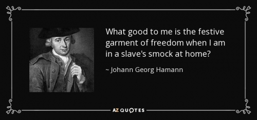 quote-what-good-to-me-is-the-festive-garment-of-freedom-when-i-am-in-a-slave-s-smock-at-home-johann-georg-hamann-99-39-98.jpg